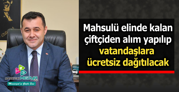 Mahsulü elinde kalan çiftçiden alım yapılıp vatandaşlara ücretsiz dağıtılacak